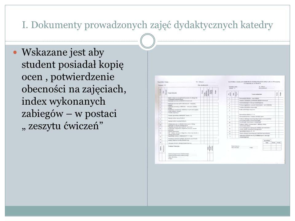 Wskazane jest aby student posiadał kopię ocen, potwierdzenie obecności na zajęciach, index wykonanych zabiegów – w postaci zeszytu ćwiczeń