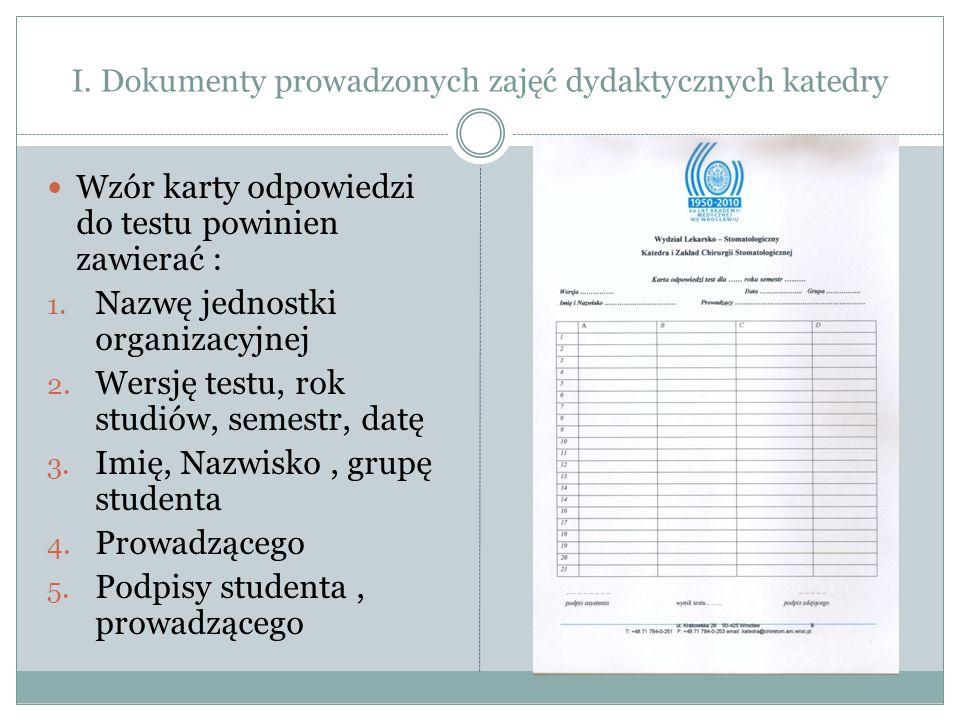 I. Dokumenty prowadzonych zajęć dydaktycznych katedry Wzór karty odpowiedzi do testu powinien zawierać : 1. Nazwę jednostki organizacyjnej 2. Wersję t