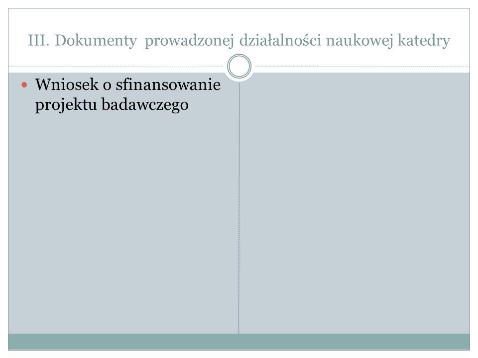 III. Dokumenty prowadzonej działalności naukowej katedry Wniosek o sfinansowanie projektu badawczego