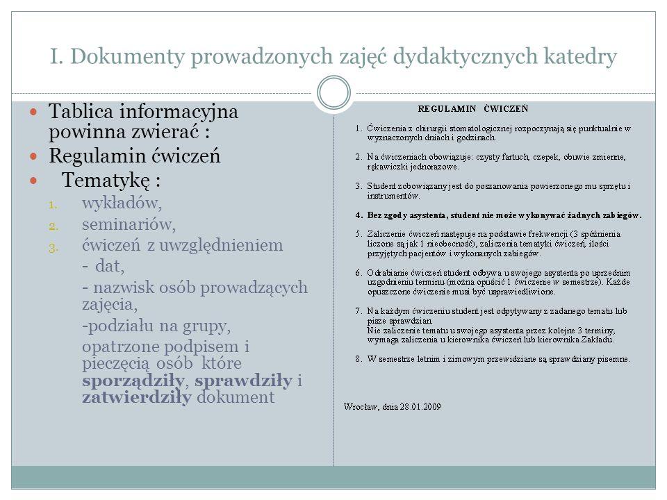 I. Dokumenty prowadzonych zajęć dydaktycznych katedry Tablica informacyjna powinna zwierać : Regulamin ćwiczeń Tematykę : 1. wykładów, 2. seminariów,