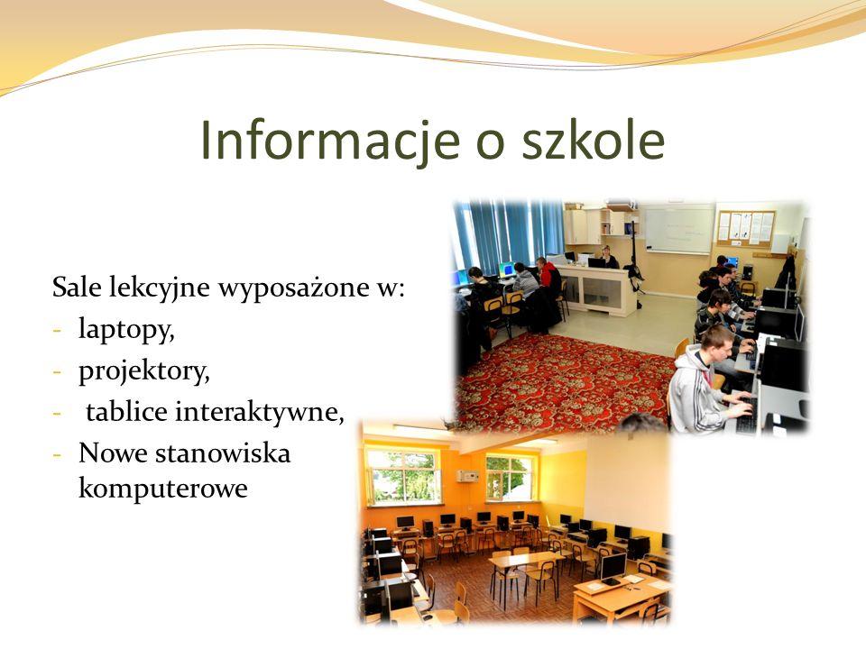 Informacje o szkole Sale lekcyjne wyposażone w: - laptopy, - projektory, - tablice interaktywne, - Nowe stanowiska komputerowe