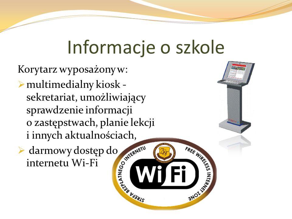 Informacje o szkole Korytarz wyposażony w: multimedialny kiosk - sekretariat, umożliwiający sprawdzenie informacji o zastępstwach, planie lekcji i innych aktualnościach, darmowy dostęp do internetu Wi-Fi