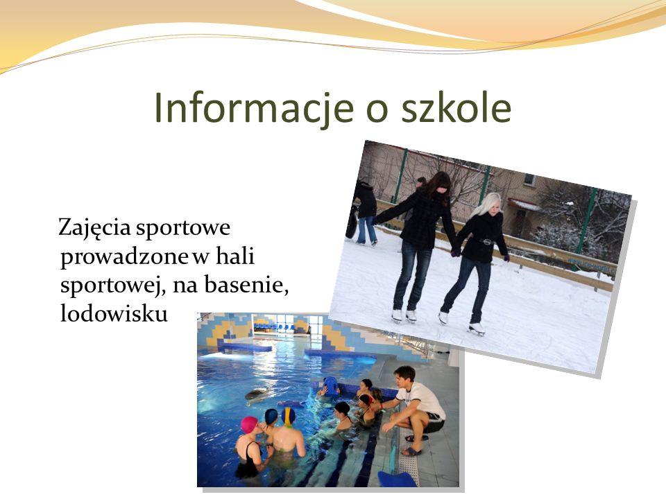 Informacje o szkole Zajęcia sportowe prowadzone w hali sportowej, na basenie, lodowisku