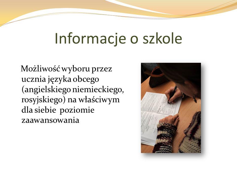 Informacje o szkole Możliwość wyboru przez ucznia języka obcego (angielskiego niemieckiego, rosyjskiego) na właściwym dla siebie poziomie zaawansowania