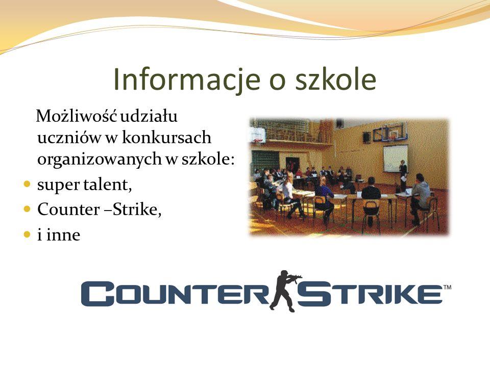 Informacje o szkole Możliwość udziału uczniów w konkursach organizowanych w szkole: super talent, Counter –Strike, i inne
