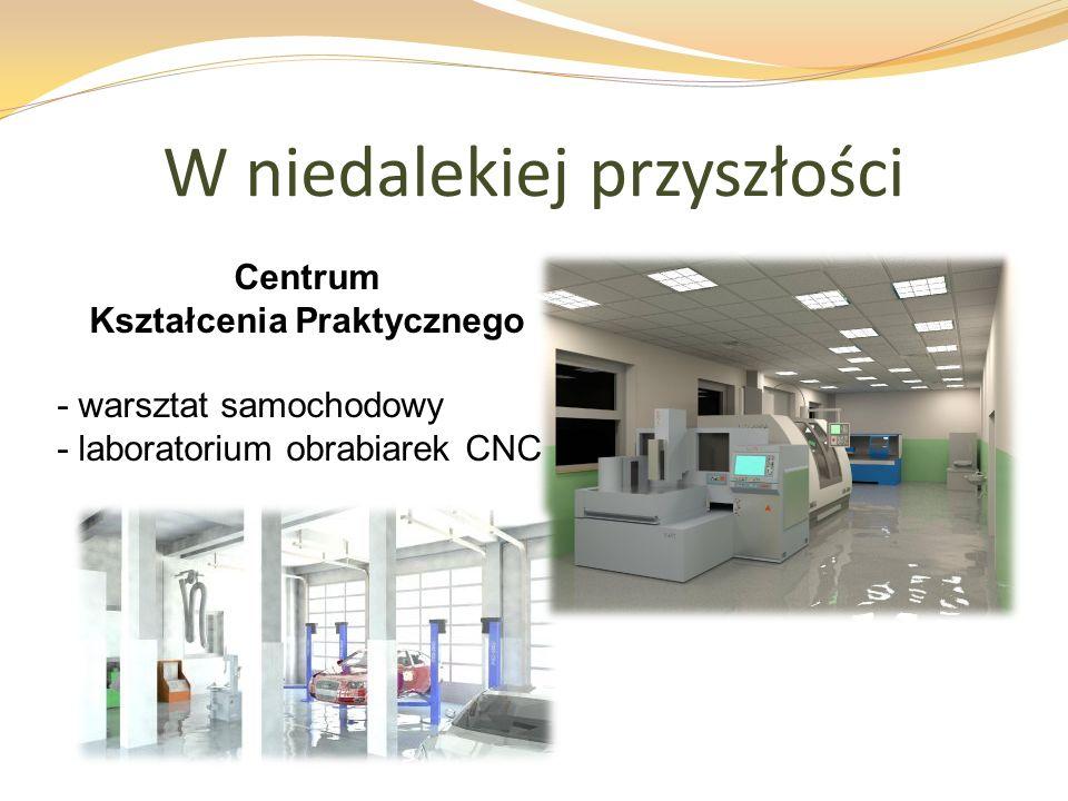 W niedalekiej przyszłości Centrum Kształcenia Praktycznego - warsztat samochodowy - laboratorium obrabiarek CNC