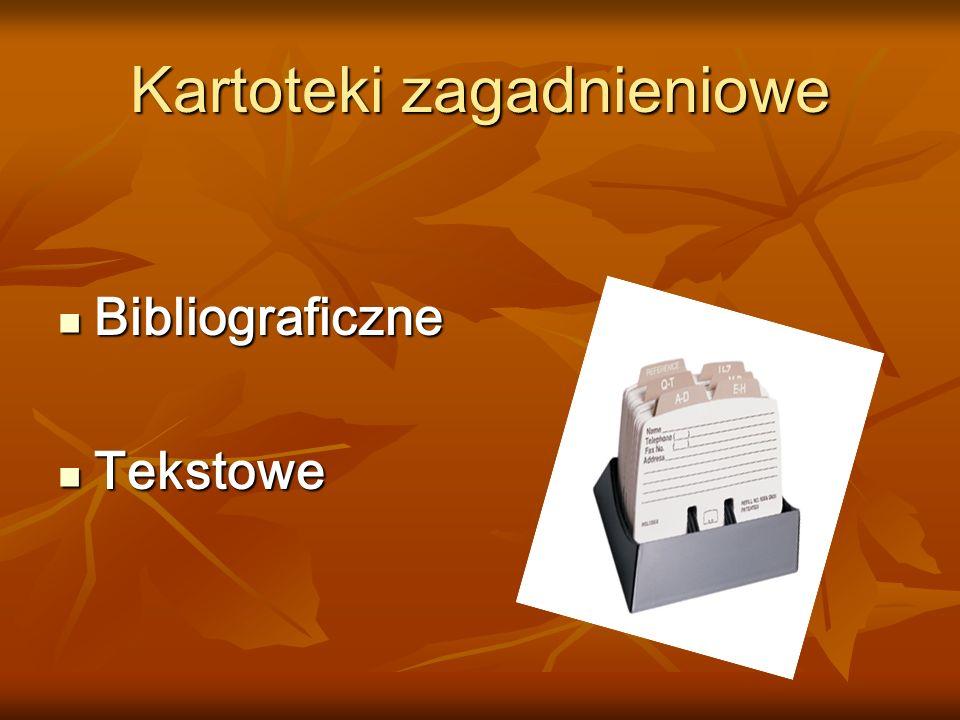 Kartoteki zagadnieniowe Zawiera opisy bibliograficzne artykułów Zawiera opisy bibliograficzne artykułów z czasopism, fragmentów książek i książek ułożone wg zagadnień, tematów – haseł.