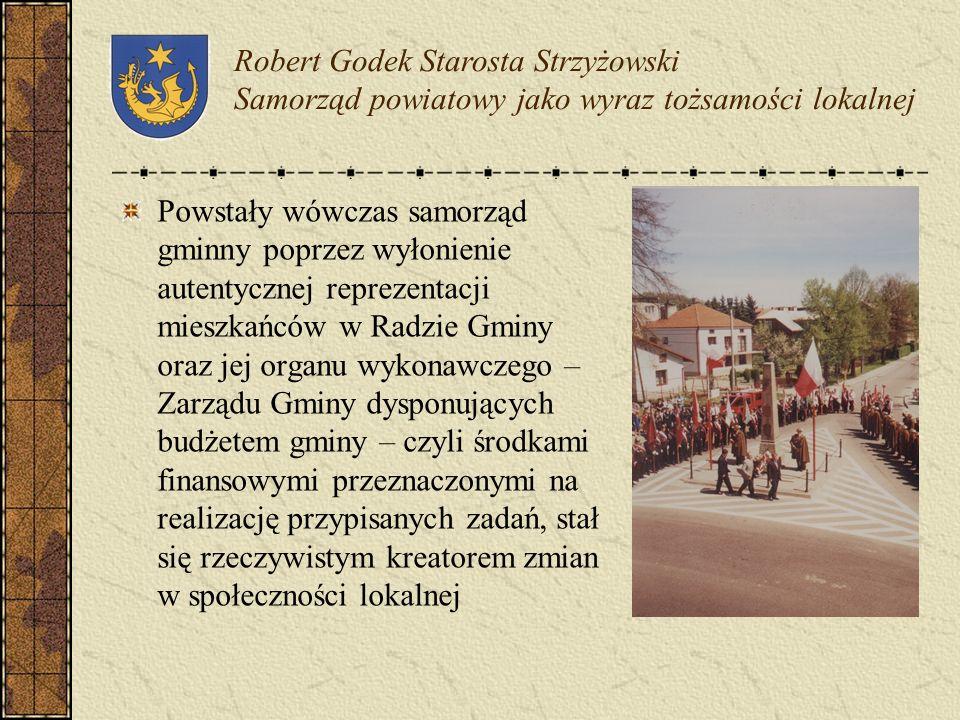 Robert Godek Starosta Strzyżowski Samorząd powiatowy jako wyraz tożsamości lokalnej Polski samorząd terytorialny ukształtowany został na podstawie rod