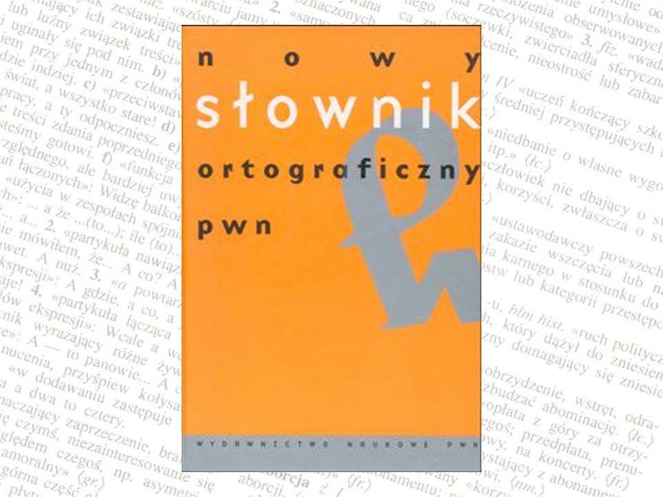 SŁOWNIK ORTOGRAFICZNY Zawiera wyrazy języka polskiego, których pisownia może przysporzyć kłopotów.