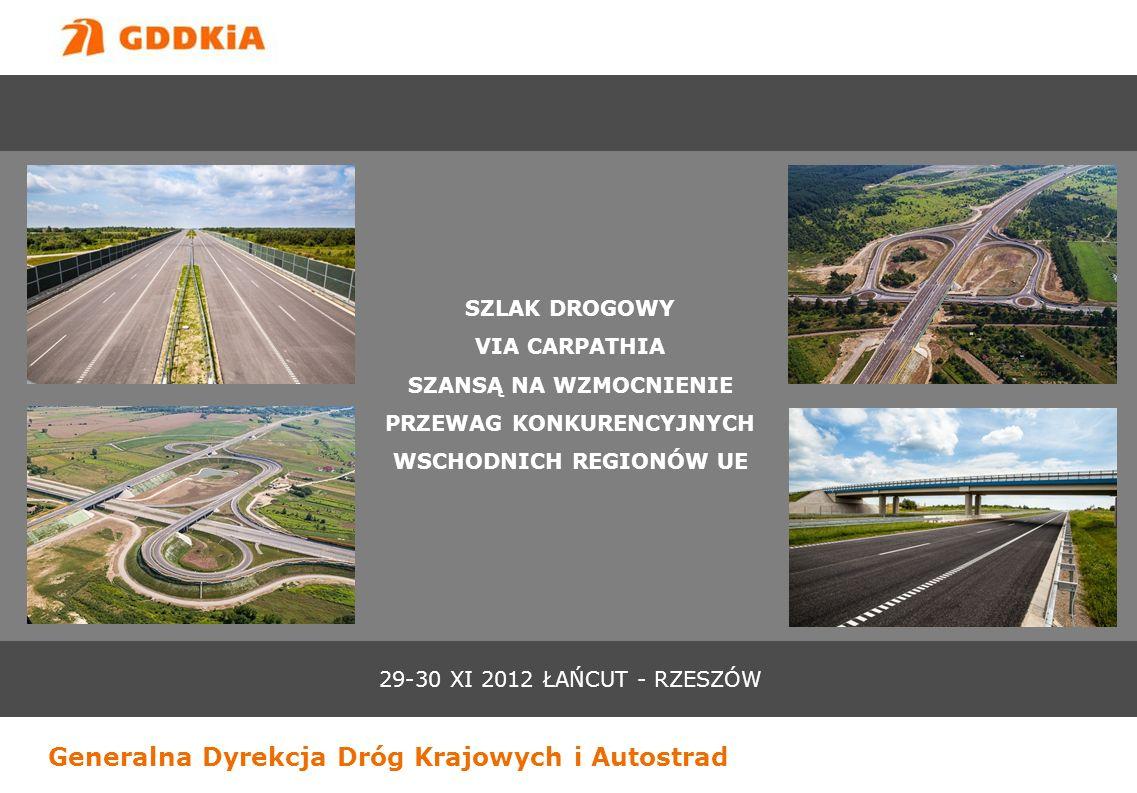 Generalna Dyrekcja Dróg Krajowych i Autostrad 29-30 XI 2012 ŁAŃCUT - RZESZÓW SZLAK DROGOWY VIA CARPATHIA SZANSĄ NA WZMOCNIENIE PRZEWAG KONKURENCYJNYCH