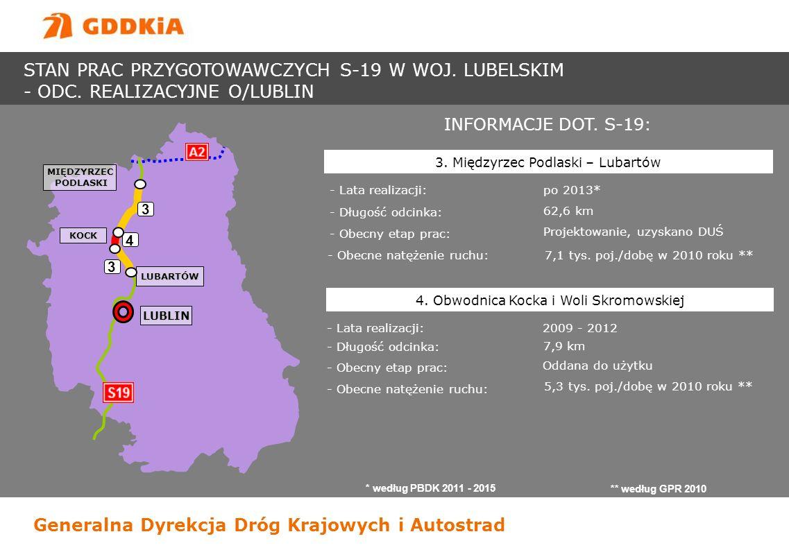 Generalna Dyrekcja Dróg Krajowych i Autostrad INFORMACJE DOT. S-19: - Lata realizacji: po 2013* - Długość odcinka: 62,6 km 3. Międzyrzec Podlaski – Lu