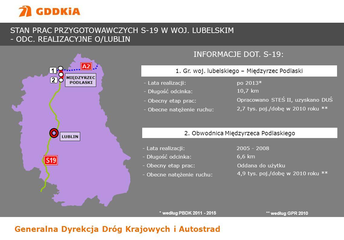 Generalna Dyrekcja Dróg Krajowych i Autostrad INFORMACJE DOT. S-19: - Lata realizacji: po 2013* - Długość odcinka: 10,7 km 1. Gr. woj. lubelskiego – M