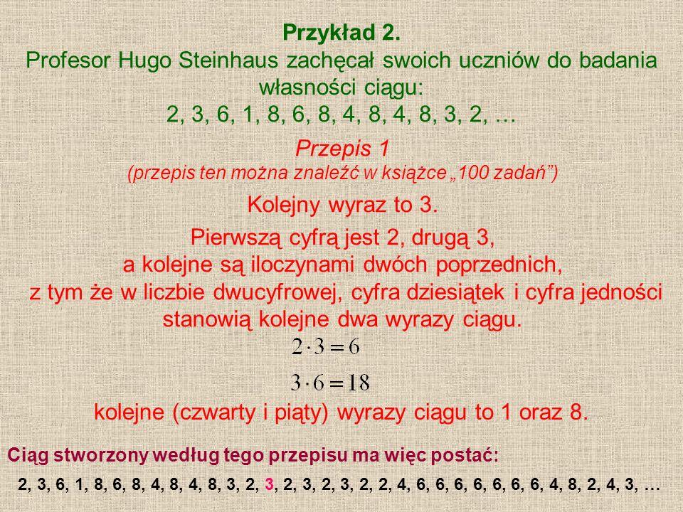 Przykład 2. Profesor Hugo Steinhaus zachęcał swoich uczniów do badania własności ciągu: 2, 3, 6, 1, 8, 6, 8, 4, 8, 4, 8, 3, 2, … Przepis 1 (przepis te
