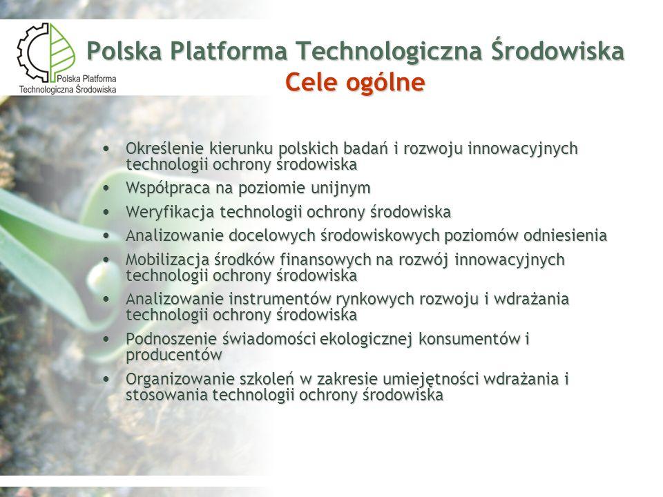 Polska Platforma Technologiczna Środowiska Cele ogólne Określenie kierunku polskich badań i rozwoju innowacyjnych technologii ochrony środowiska Okreś