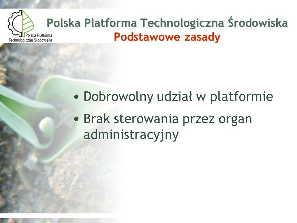 Polska Platforma Technologiczna Środowiska Podstawowe zasady Dobrowolny udział w platformie Brak sterowania przez organ administracyjny Dobrowolny udz