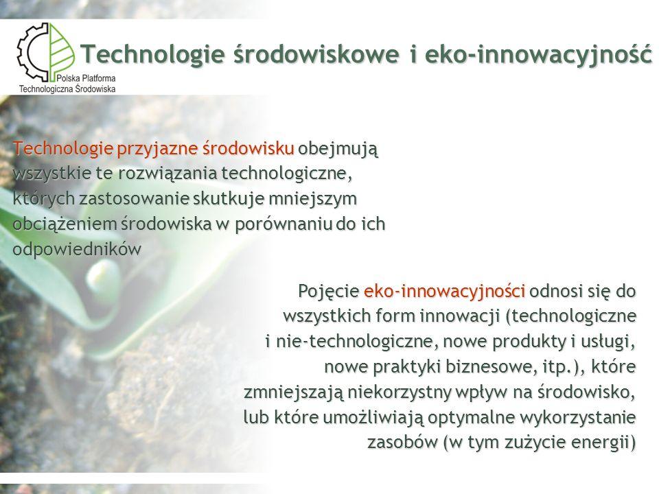 Technologie środowiskowe i eko innowacyjność Technologie przyjazne środowisku obejmują wszystkie te rozwiązania technologiczne, których zastosowanie s