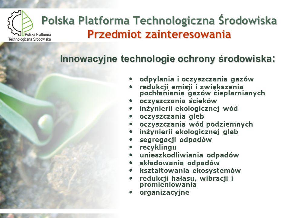 Polska Platforma Technologiczna Środowiska Grupy robocze Stałe grupy robocze Śledzenie planów działań na rzecz rozwoju technologii środowiskowych w Polsce i przedkładanie propozycji dla platformy w zakresie jej dalszego rozwoju Podnoszenie świadomości w zakresie technologii środowiskowych i eko-innowacyjności Ocena i weryfikacja technologii środowiskowych uczestników PPTŚ Tymczasowe grupy robocze Identyfikacja i propozycja rozwiązania problemów technologicznych członków PPTŚ Przygotowanie ofert na realizację projektów Stałe grupy robocze Śledzenie planów działań na rzecz rozwoju technologii środowiskowych w Polsce i przedkładanie propozycji dla platformy w zakresie jej dalszego rozwoju Podnoszenie świadomości w zakresie technologii środowiskowych i eko-innowacyjności Ocena i weryfikacja technologii środowiskowych uczestników PPTŚ Tymczasowe grupy robocze Identyfikacja i propozycja rozwiązania problemów technologicznych członków PPTŚ Przygotowanie ofert na realizację projektów