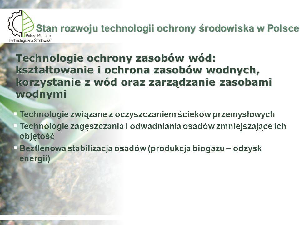 Stan rozwoju technologii ochrony środowiska w Polsce Technologie ochrony powietrza i przeciwdziałających powstawaniu globalnych zmian klimatycznych Technologie związane z poprawą jakości paliw oraz z konwersją uciążliwych odpadów na produkt mający cechy paliwa Wytwarzanie paliw alternatywnych, systemy energetyki solarnej Technologie związane z procesami energetycznego spalania węgla Metody ograniczania emisji związków organicznych i metali ciężkich do powietrza