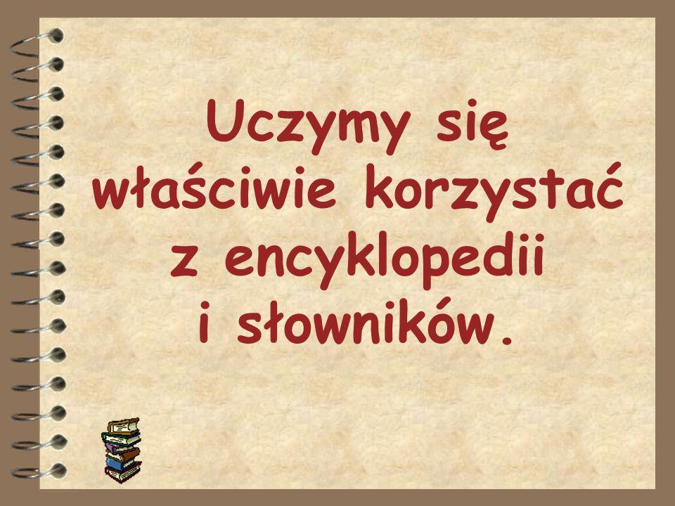 Uczymy się właściwie korzystać z encyklopedii i słowników.