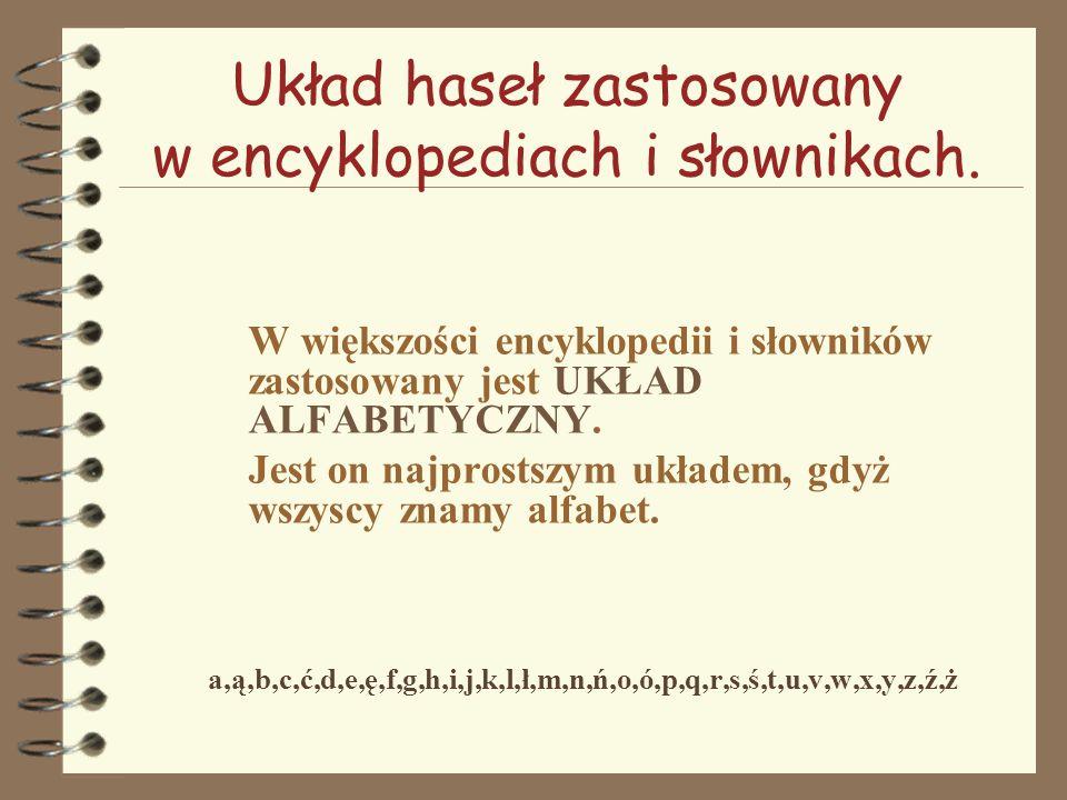 Układ haseł zastosowany w encyklopediach i słownikach. W większości encyklopedii i słowników zastosowany jest UKŁAD ALFABETYCZNY. Jest on najprostszym
