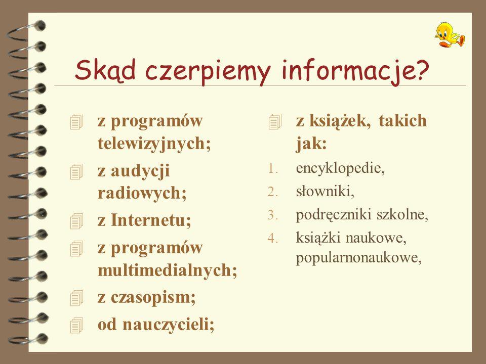 Skąd czerpiemy informacje? 4 z programów telewizyjnych; 4 z audycji radiowych; 4 z Internetu; 4 z programów multimedialnych; 4 z czasopism; 4 od naucz