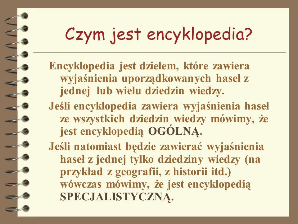Czym jest encyklopedia? Encyklopedia jest dziełem, które zawiera wyjaśnienia uporządkowanych haseł z jednej lub wielu dziedzin wiedzy. Jeśli encyklope