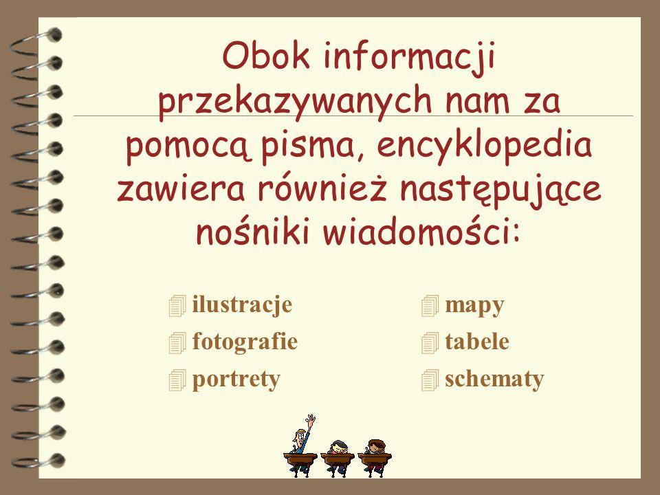 Obok informacji przekazywanych nam za pomocą pisma, encyklopedia zawiera również następujące nośniki wiadomości: 4 ilustracje 4 fotografie 4 portrety