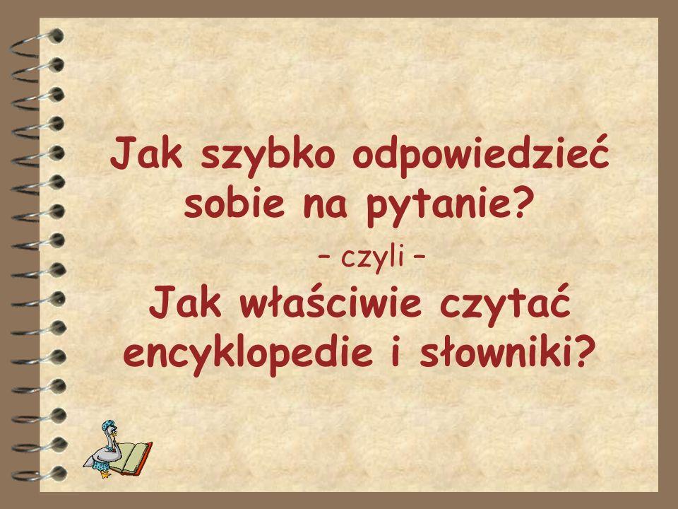 Jak szybko odpowiedzieć sobie na pytanie? – czyli – Jak właściwie czytać encyklopedie i słowniki?