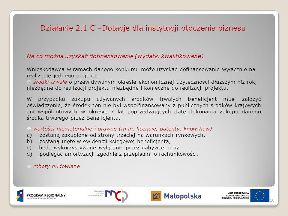 Działanie 2.1 C –Dotacje dla instytucji otoczenia biznesu Na co można uzyskać dofinansowanie (wydatki kwalifikowane) Wnioskodawca w ramach danego konk