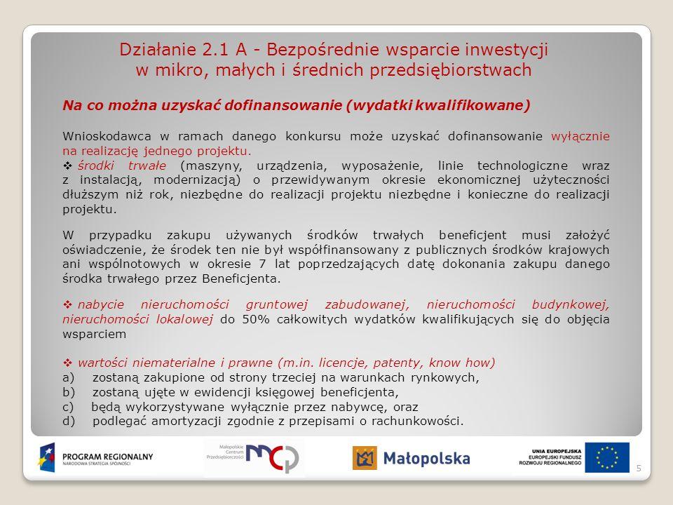 Działanie 2.1 A - Bezpośrednie wsparcie inwestycji w mikro, małych i średnich przedsiębiorstwach Na co można uzyskać dofinansowanie (wydatki kwalifikowane) koszt wdrażania systemów zarządzania ISO (pomoc de minimis, do 50% wydatków kwalifikowanych) zgodność z wymaganiami normy ISO zostanie wiarygodnie zweryfikowana i potwierdzona certyfikatem zgodności wydanym przez niezależną jednostkę certyfikującą; koszty audytu certyfikującego można uznać za kwalifikowane jedynie w przypadku pierwszej certyfikacji.