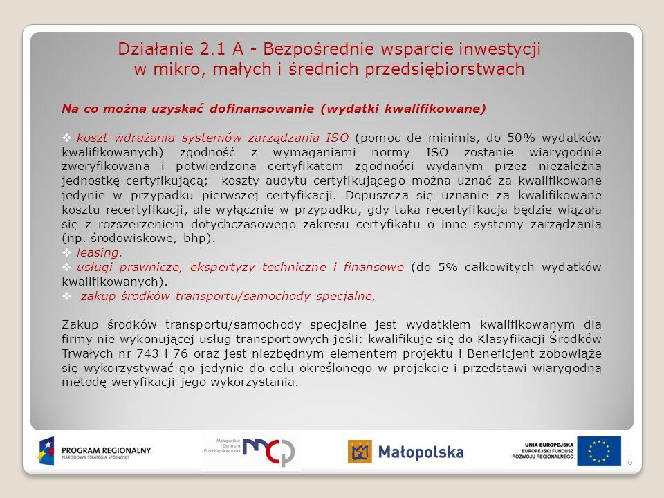 Działanie 2.1 A - Bezpośrednie wsparcie inwestycji w mikro, małych i średnich przedsiębiorstwach Dofinansowania nie można uzyskać na (wydatki niekwalifikowane): nabycie nieruchomości niezabudowanej (w tym nabycie prawa użytkowania wieczystego) lub nabycie nieruchomości zabudowanej z zamiarem wyburzenia stojących na niej budynków, wydatki związane z robotami budowlanymi, wydatki związane z nadzorem i zastępstwem inwestycyjnym, wydatki związane z zarządzaniem projektem, koszty osobowe, koszty szkoleń ogólnych.