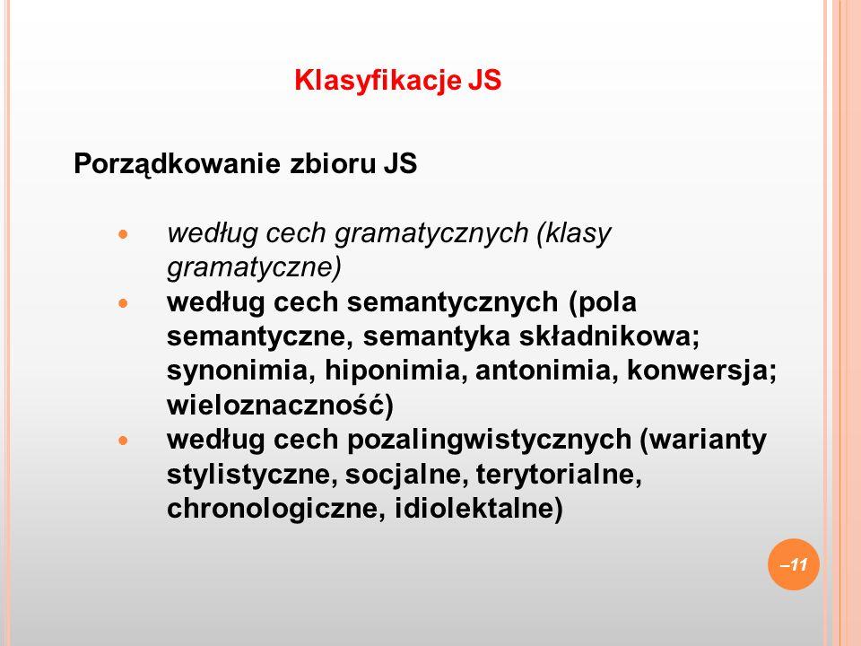 Porządkowanie zbioru JS według cech gramatycznych (klasy gramatyczne) według cech semantycznych (pola semantyczne, semantyka składnikowa; synonimia, h