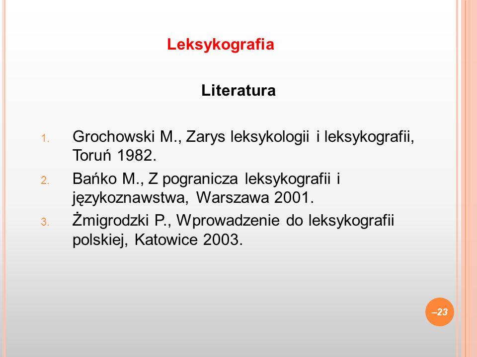 Literatura 1. Grochowski M., Zarys leksykologii i leksykografii, Toruń 1982. 2. Bańko M., Z pogranicza leksykografii i językoznawstwa, Warszawa 2001.