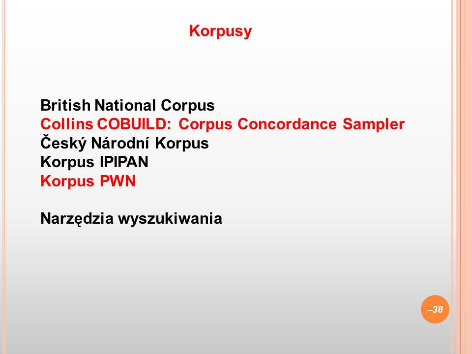 British National Corpus Collins COBUILD: Corpus Concordance Sampler Český Národní Korpus Korpus IPIPAN Korpus PWN Narzędzia wyszukiwania –38 Korpusy