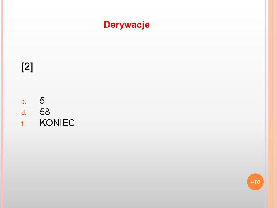 [2] c. 5 d. 58 f. KONIEC –10 Derywacje