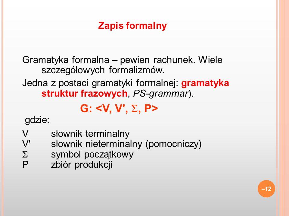 Gramatyka formalna – pewien rachunek. Wiele szczegółowych formalizmów. Jedna z postaci gramatyki formalnej: gramatyka struktur frazowych, PS-grammar).