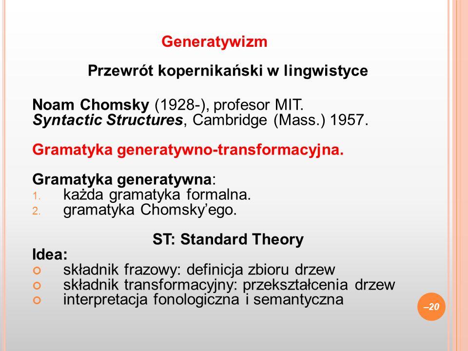 Przewrót kopernikański w lingwistyce Noam Chomsky (1928-), profesor MIT. Syntactic Structures, Cambridge (Mass.) 1957. Gramatyka generatywno-transform