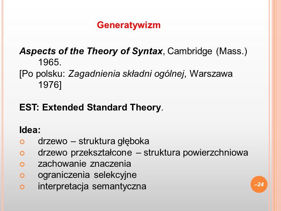Aspects of the Theory of Syntax, Cambridge (Mass.) 1965. [Po polsku: Zagadnienia składni ogólnej, Warszawa 1976] EST: Extended Standard Theory. Idea: