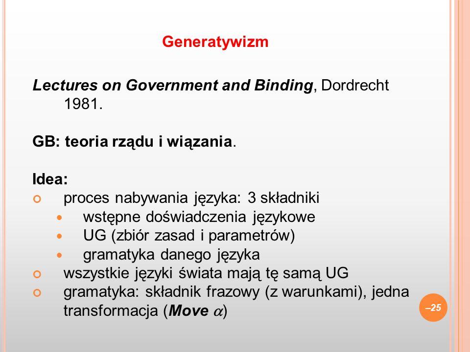 Lectures on Government and Binding, Dordrecht 1981. GB: teoria rządu i wiązania. Idea: proces nabywania języka: 3 składniki wstępne doświadczenia języ