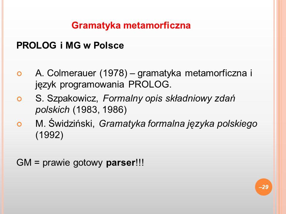 PROLOG i MG w Polsce A. Colmerauer (1978) – gramatyka metamorficzna i język programowania PROLOG. S. Szpakowicz, Formalny opis składniowy zdań polskic
