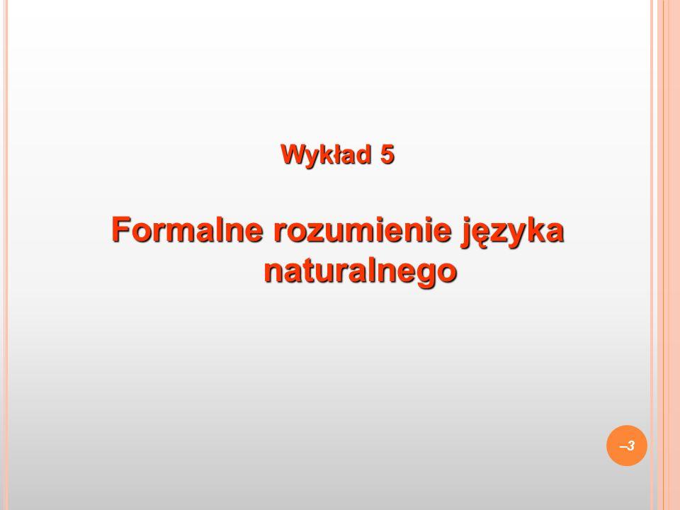 Wykład 5 Formalne rozumienie języka naturalnego –3–3