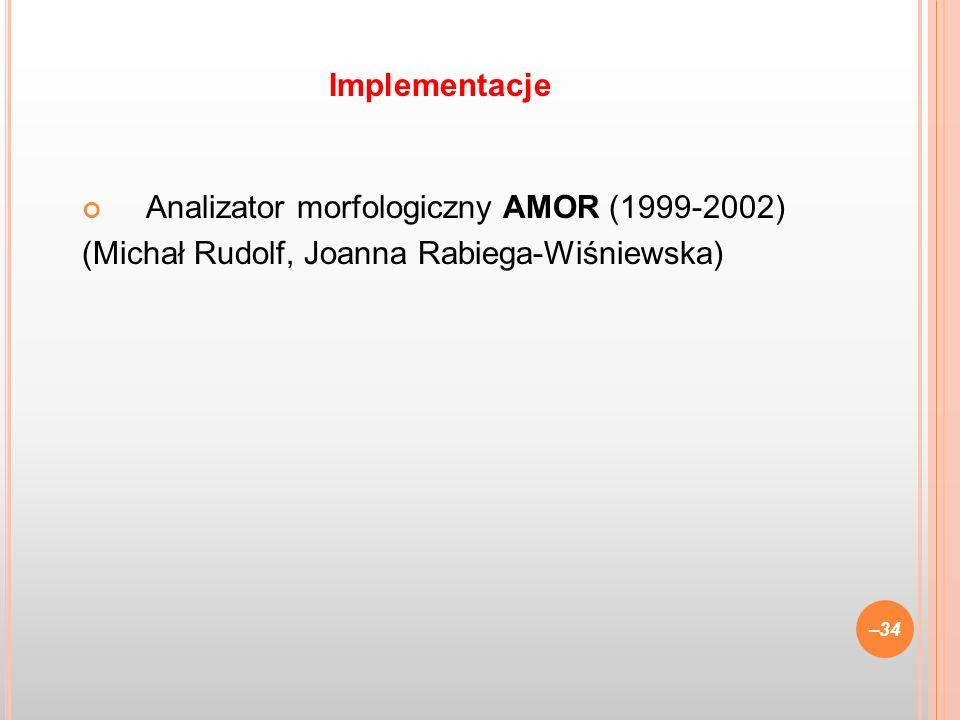 Analizator morfologiczny AMOR (1999-2002) (Michał Rudolf, Joanna Rabiega-Wiśniewska) –34 Implementacje