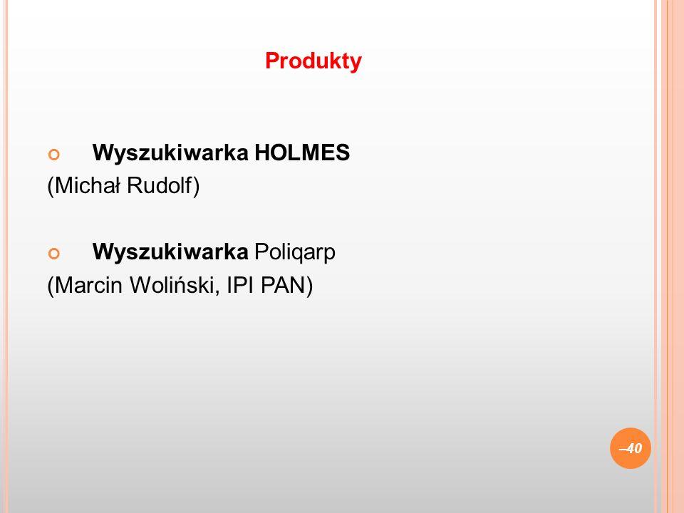 Wyszukiwarka HOLMES (Michał Rudolf) Wyszukiwarka Poliqarp (Marcin Woliński, IPI PAN) –40 Produkty
