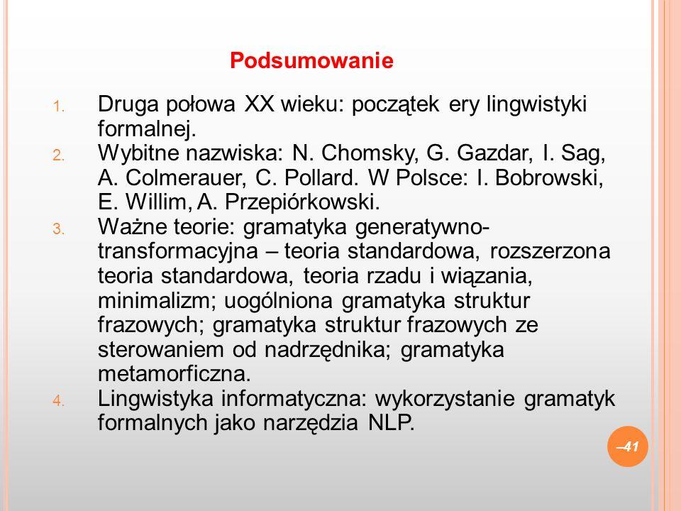 1. Druga połowa XX wieku: początek ery lingwistyki formalnej. 2. Wybitne nazwiska: N. Chomsky, G. Gazdar, I. Sag, A. Colmerauer, C. Pollard. W Polsce: