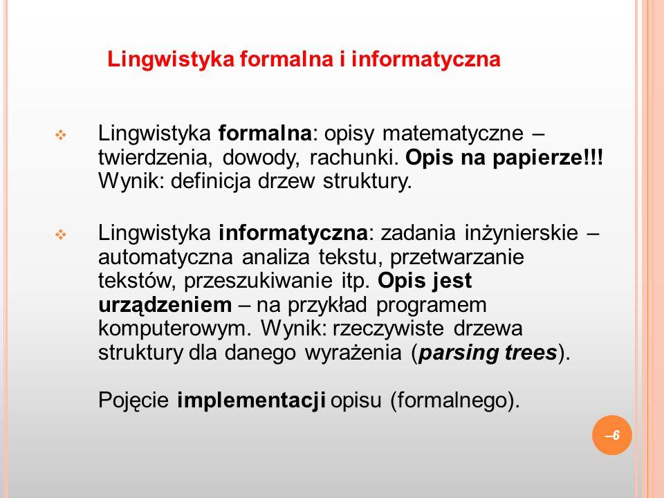 Lingwistyka formalna: opisy matematyczne – twierdzenia, dowody, rachunki. Opis na papierze!!! Wynik: definicja drzew struktury. Lingwistyka informatyc