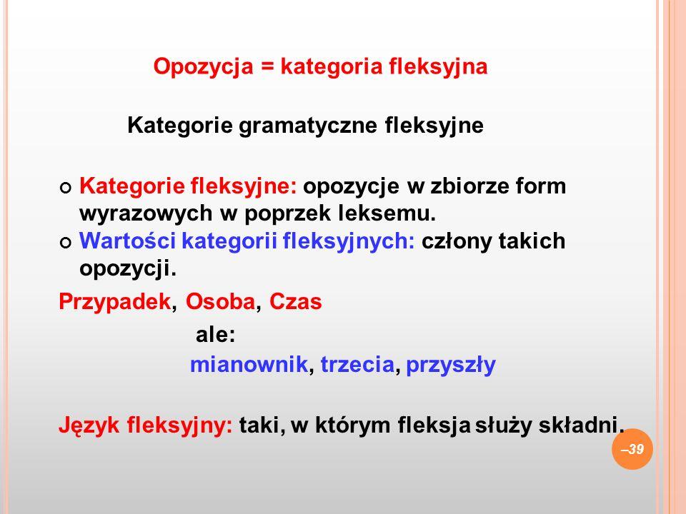 Kategorie gramatyczne fleksyjne Kategorie fleksyjne: opozycje w zbiorze form wyrazowych w poprzek leksemu. Wartości kategorii fleksyjnych: człony taki
