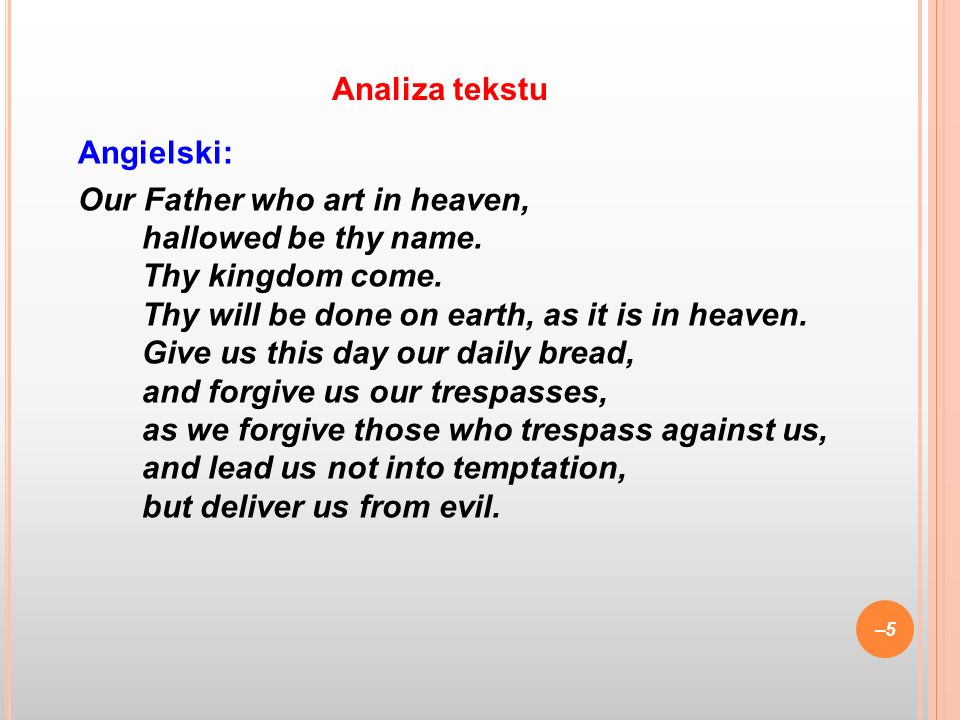 Angielski: Our Father who art in heaven, hallowed be thy name.