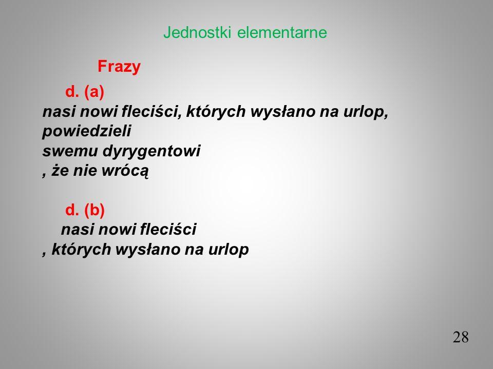 Frazy d. (a) nasi nowi fleciści, których wysłano na urlop, powiedzieli swemu dyrygentowi, że nie wrócą d. (b) nasi nowi fleciści, których wysłano na u