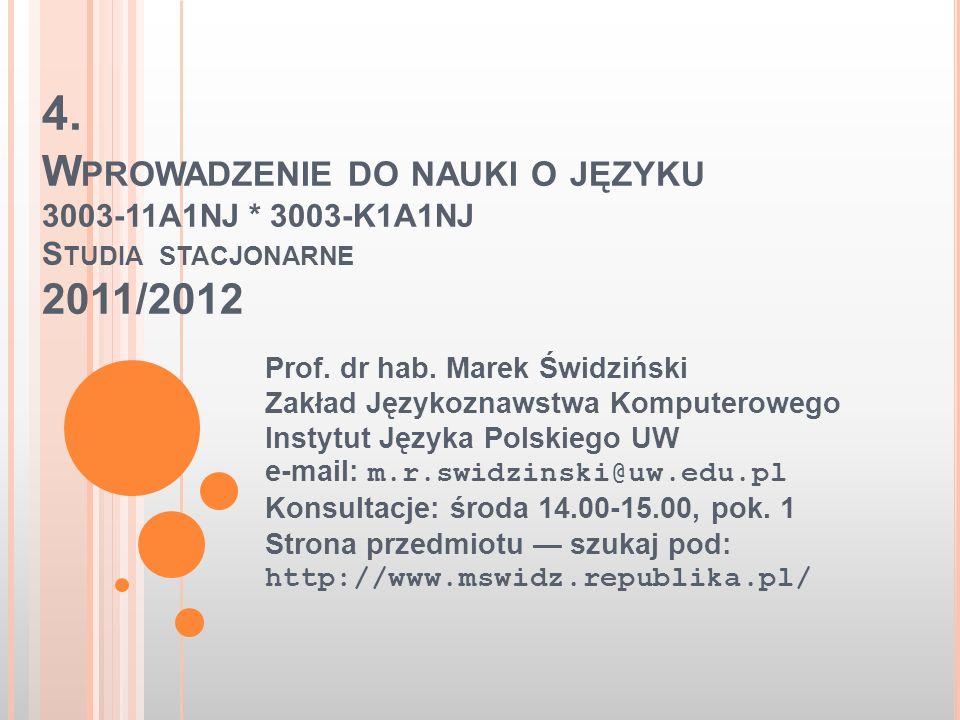 4. W PROWADZENIE DO NAUKI O JĘZYKU 3003-11A1NJ * 3003-K1A1NJ S TUDIA STACJONARNE 2011/2012 Prof. dr hab. Marek Świdziński Zakład Językoznawstwa Komput