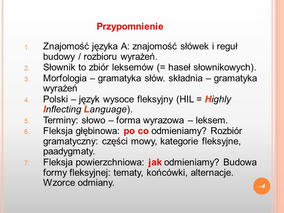 1. Znajomość języka A: znajomość słówek i reguł budowy / rozbioru wyrażeń. 2. Słownik to zbiór leksemów (= haseł słownikowych). 3. Morfologia – gramat